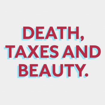 Death, Taxes And Beauty (Edition of 25)