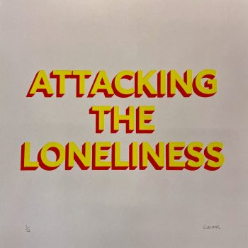 Attacking the Loneliness (Edition of 25)