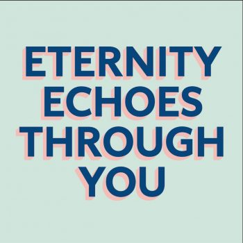 Eternity Echoes Through You
