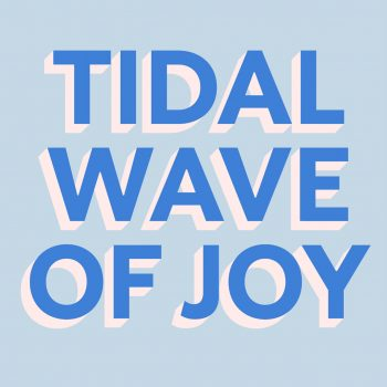 Tidal Wave of Joy (Edition of 25)